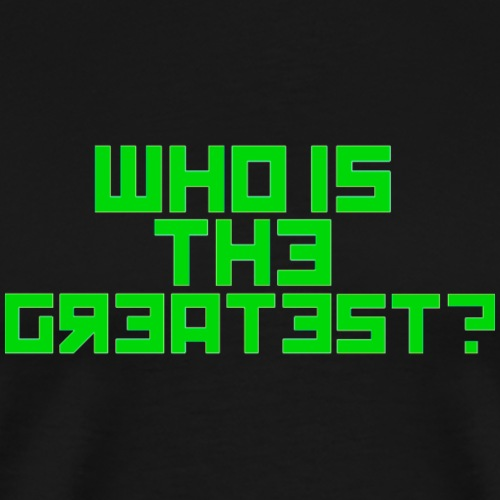 WHO IS THE GREATEST? - Men's Premium T-Shirt