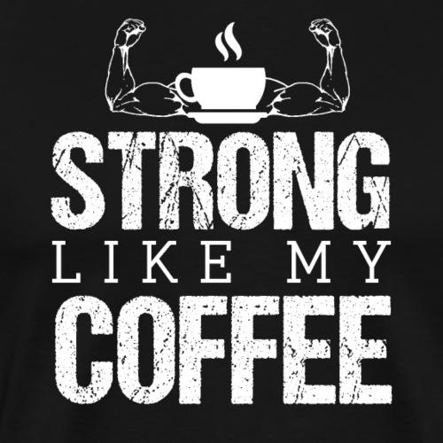 STRONG LIKE MY COFFEE - Men's Premium T-Shirt