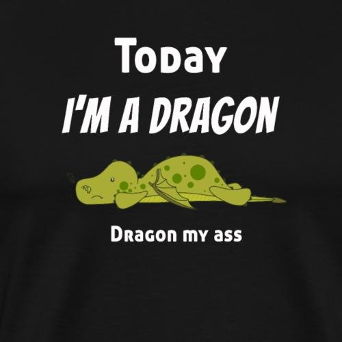 Lazy Today I'm a Dragon, Dragon my.. - Men's Premium T-Shirt
