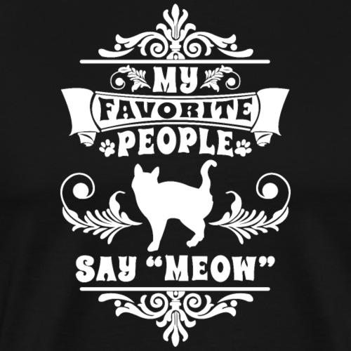 My Favorite People Say MEOW - Men's Premium T-Shirt