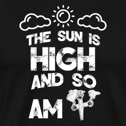 The sun is high and so am i - stoner shirt - 420 - Men's Premium T-Shirt