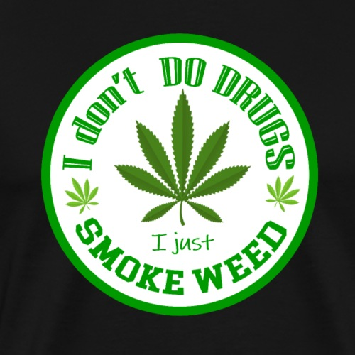 I don't do drugs - I just smoke weed - Men's Premium T-Shirt
