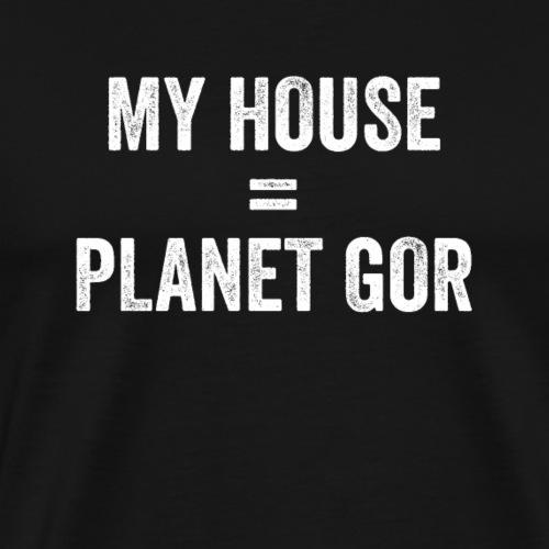 My House Planet Is Gor - Men's Premium T-Shirt
