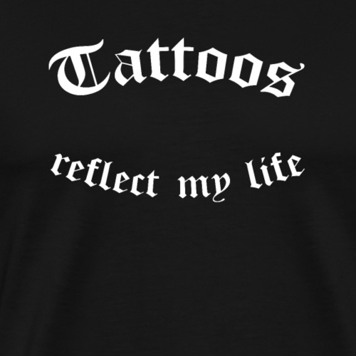 Tattoos reflect my life - Men's Premium T-Shirt