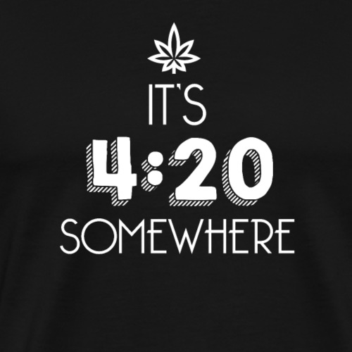 It's 4:20 Somewhere - Weed Smoker Design. - Men's Premium T-Shirt