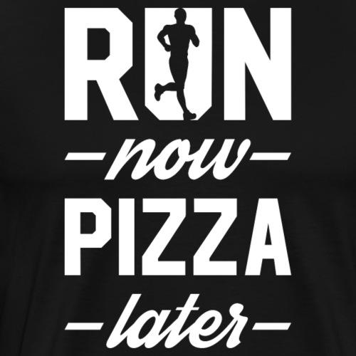Run Now Pizza Later - Men's Premium T-Shirt