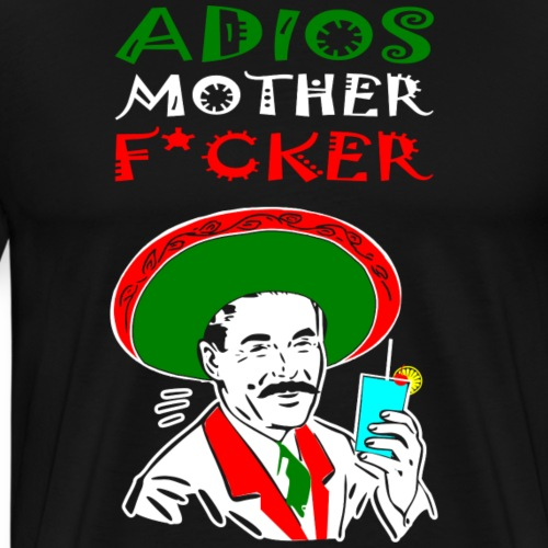 Adios MF Drinking - Men's Premium T-Shirt