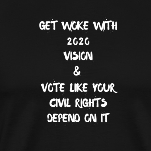 GET WOKE WITH 2020 VISION AND VOTE - Men's Premium T-Shirt
