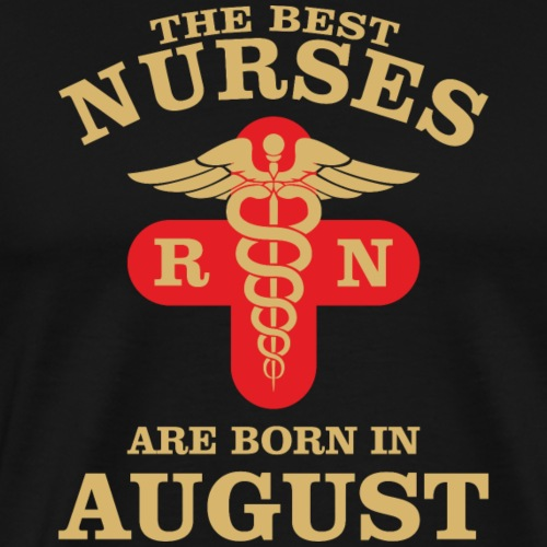 The Best Nurses are born in August - Men's Premium T-Shirt