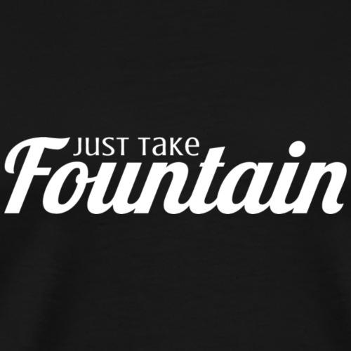 Just Take Fountain (Light) - Men's Premium T-Shirt