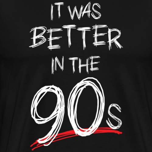 Better In The 90s - Men's Premium T-Shirt
