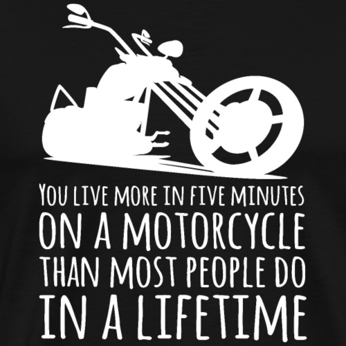 You Live More in Five Minutes on a Motorcycle - Men's Premium T-Shirt