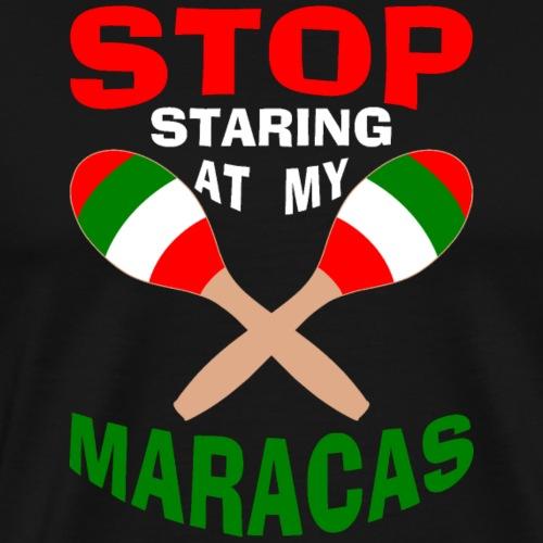 Stop Staring at my Maracas - Men's Premium T-Shirt