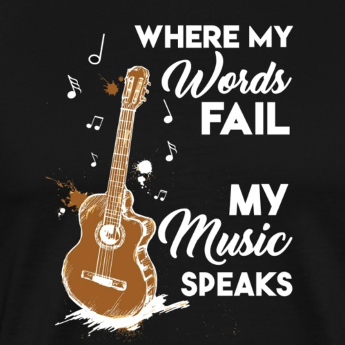 Where my words fail my music speaks - Men's Premium T-Shirt