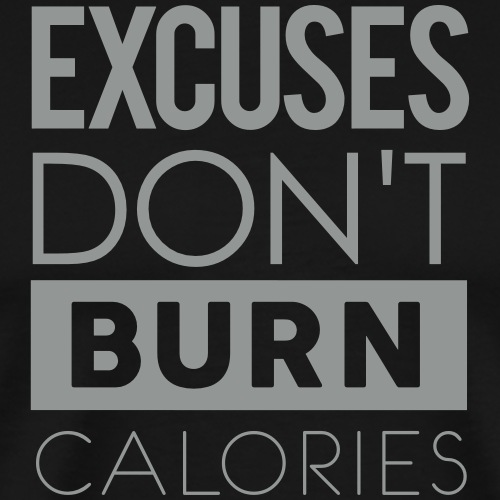 Excuses Don't Burn Calories - Men's Premium T-Shirt