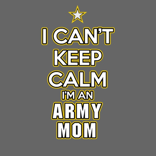I Can't Keep Calm, I'm an Army Mom - Men's Premium T-Shirt