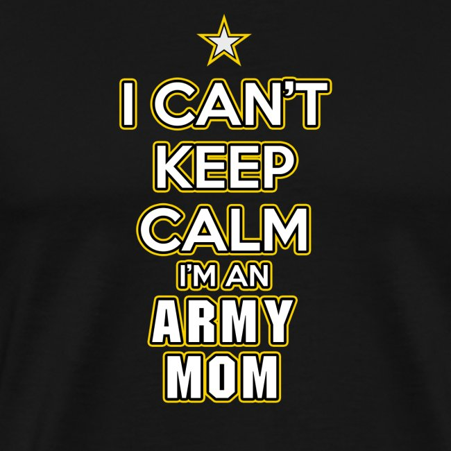 I Can't Keep Calm, I'm an Army Mom
