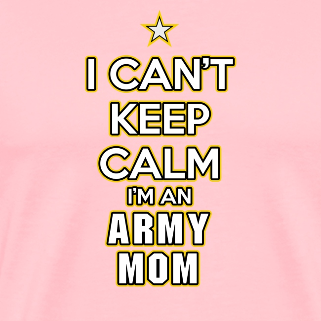 I Can't Keep Calm, I'm an Army Mom