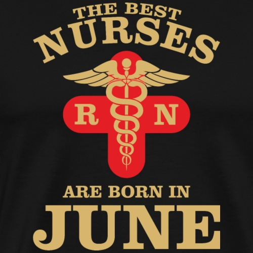 The Best Nurses are born in June - Men's Premium T-Shirt