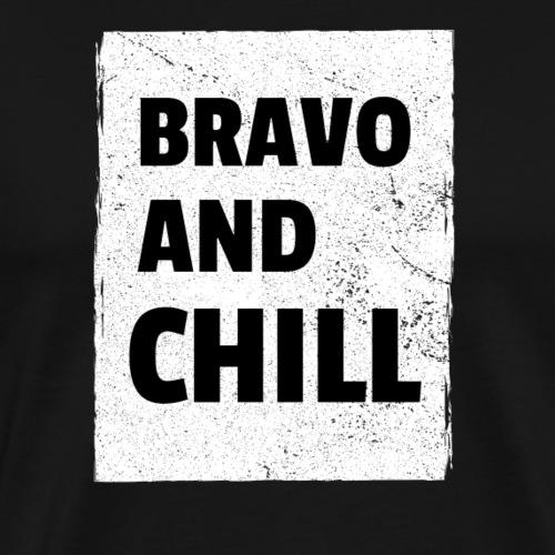 BRAVO AND CHILL - Men's Premium T-Shirt