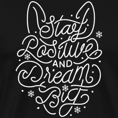 Stay Positive and Dream Big (white) - Men's Premium T-Shirt