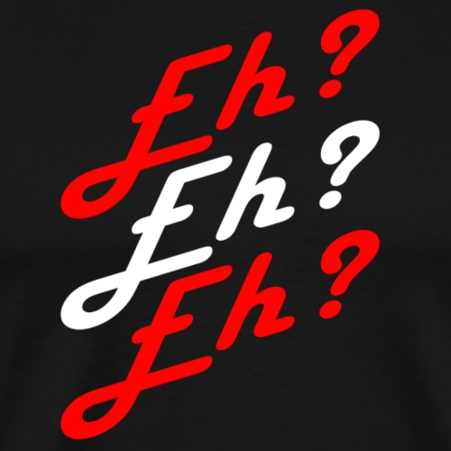 Eh? - Men's Premium T-Shirt
