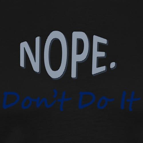 NopeDontDoIt - Men's Premium T-Shirt