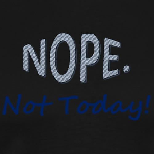 NopeNotToday - Men's Premium T-Shirt