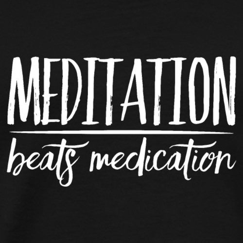 Meditation Beats Medication - Men's Premium T-Shirt