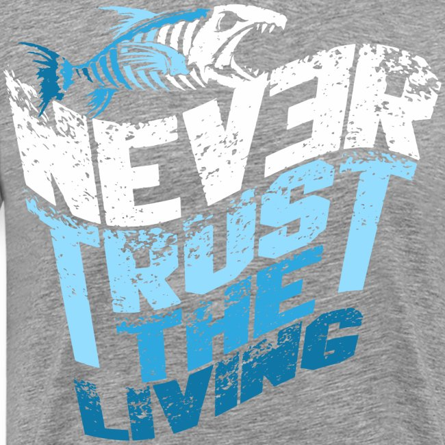 never trust the living