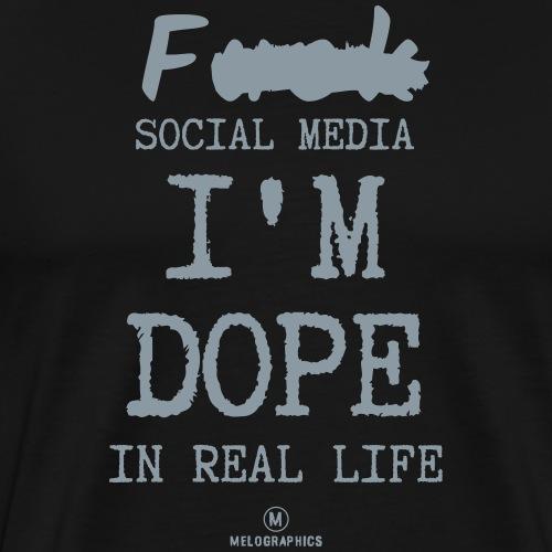F*** Social Media I'm Dope in Real Life - Men's Premium T-Shirt
