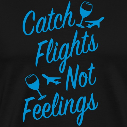 catch flights not feeling - Men's Premium T-Shirt