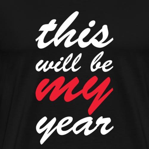 This will be my year T shirt Happy New Year Gift - Men's Premium T-Shirt