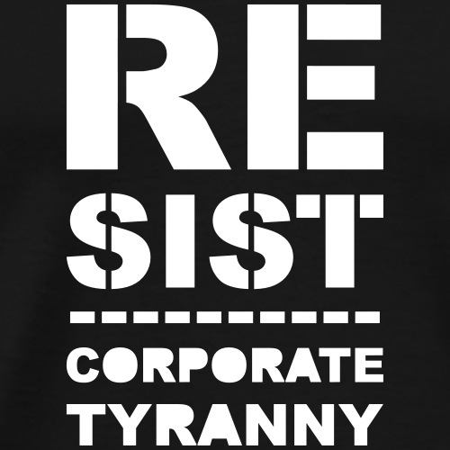 Resist CorporateTyranny 2017 - Men's Premium T-Shirt