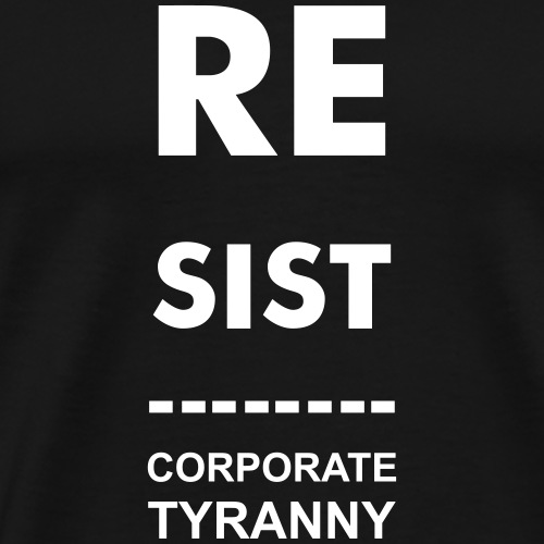 Resist CorporateTyranny 2007 - Men's Premium T-Shirt