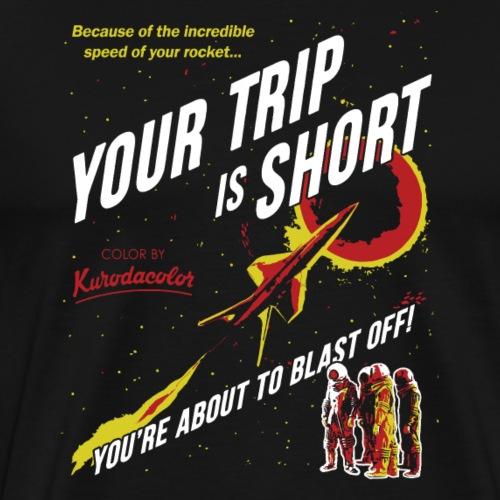 Your Trip Is Short - Men's Premium T-Shirt