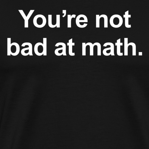 You're Not Bad at Math with Dots on Back - Men's Premium T-Shirt