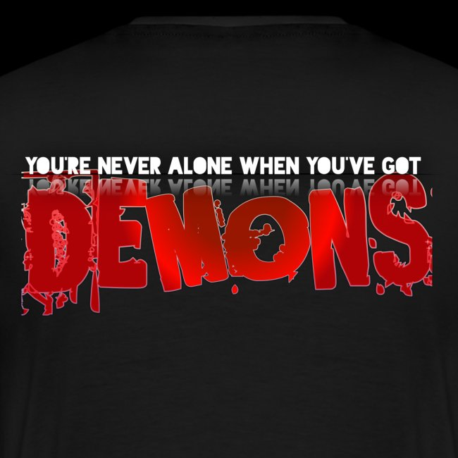 YOU'RE NEVER ALONE IF YOU'VE GOT DEMONS!