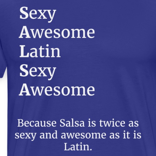 Salsa is sexy, awesome, and Latin. - Men's Premium T-Shirt