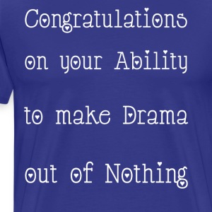 Congratulations your ability drama out of nothing - Men's Premium T-Shirt