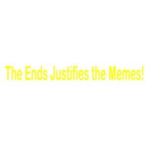The Ends Justifies the Memes! (Yellow Font 2) - Men's Premium T-Shirt