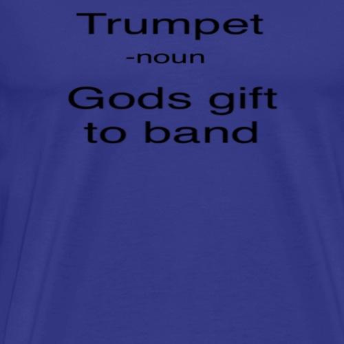 trumpet gods gift to band - Men's Premium T-Shirt