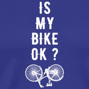 Biker - Is My Bike Ok ? - Men's Premium T-Shirt