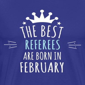 Best REFEREES are born in february - Men's Premium T-Shirt