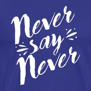 Never say never - Men's Premium T-Shirt