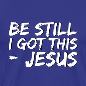 "Men's ""Be Still I Got This - Jesus"" - Men's Premium T-Shirt"