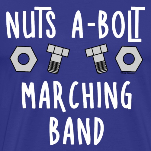Marching Band Nuts and Bolts White Text - Men's Premium T-Shirt