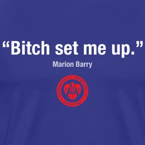 DC Quote: Bitch Set Me Up!. - Men's Premium T-Shirt