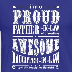 I'm a Proud Father In Law Freaking AwesomeDaughter - Men's Premium T-Shirt