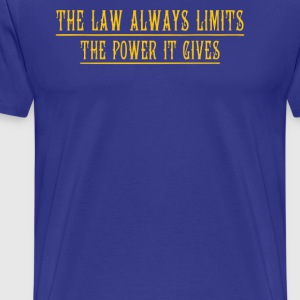 The law always limits the power it gives - Men's Premium T-Shirt